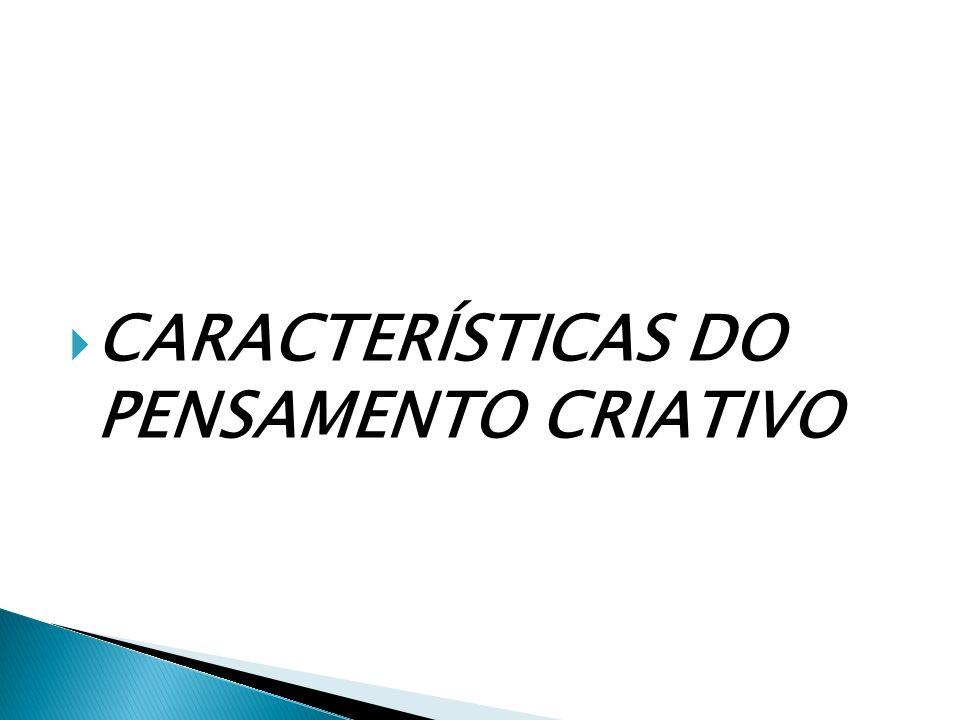 CARACTERÍSTICAS DO PENSAMENTO CRIATIVO