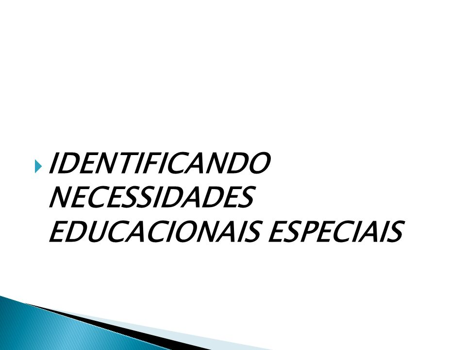 IDENTIFICANDO NECESSIDADES EDUCACIONAIS ESPECIAIS