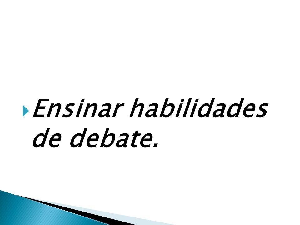 Ensinar habilidades de debate.