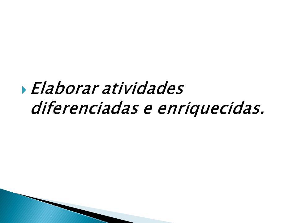 Elaborar atividades diferenciadas e enriquecidas.