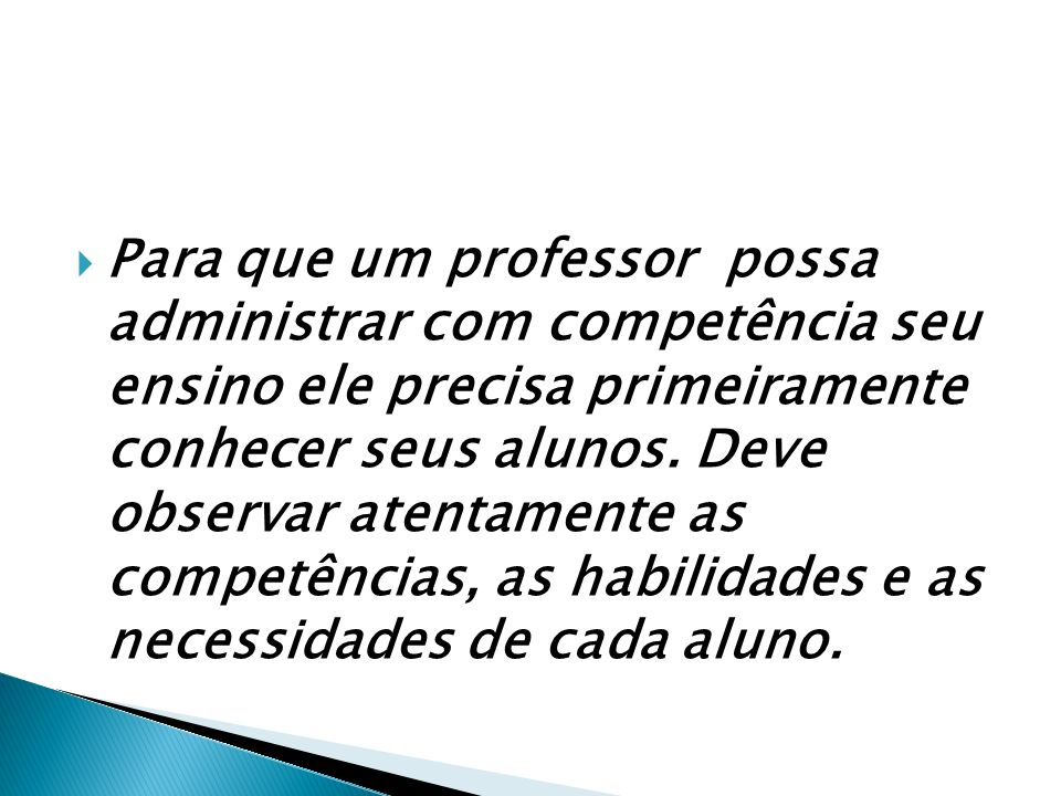 Para que um professor possa administrar com competência seu ensino ele precisa primeiramente conhecer seus alunos.