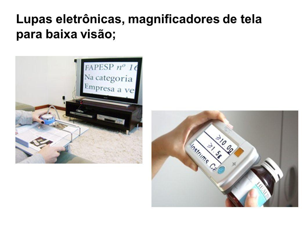 Lupas eletrônicas, magnificadores de tela para baixa visão;