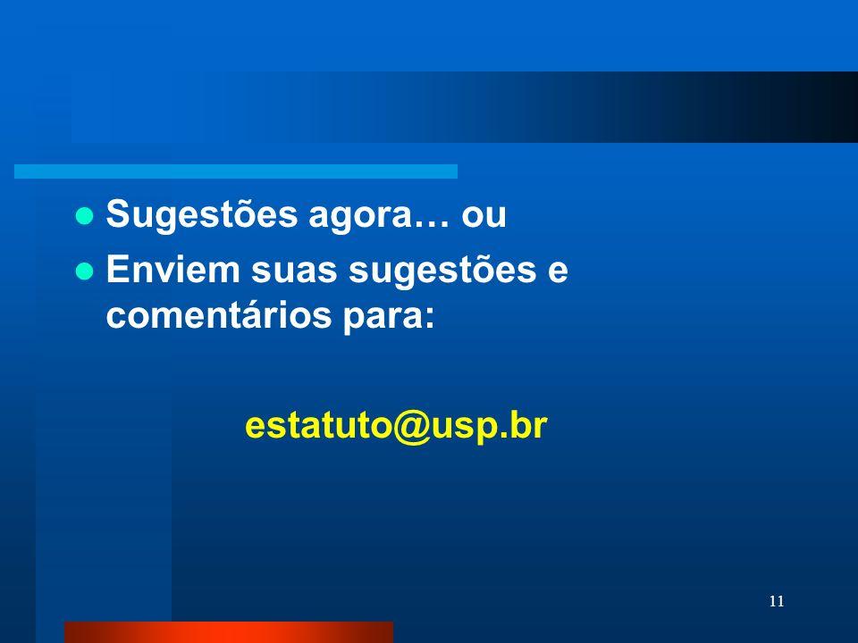 Sugestões agora… ou Enviem suas sugestões e comentários para: estatuto@usp.br