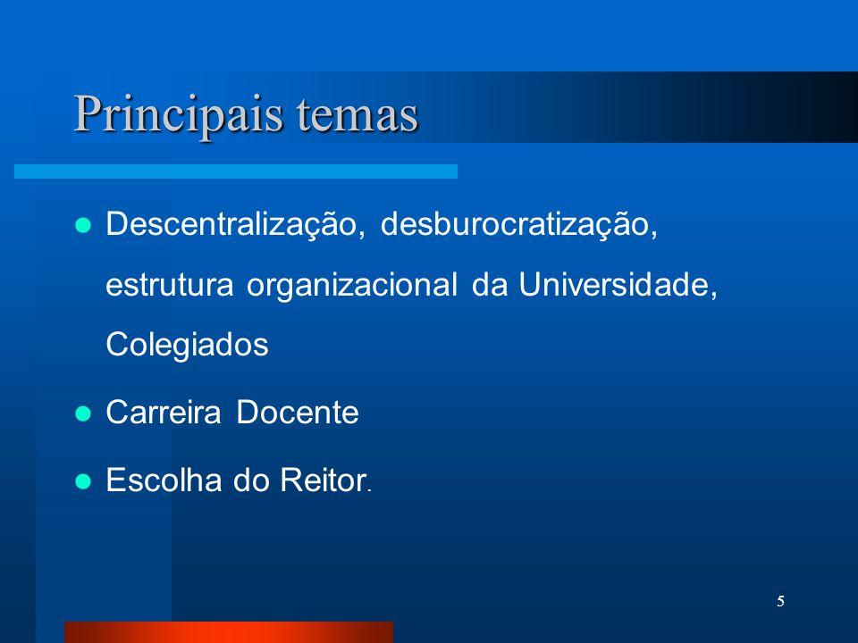 Principais temas Descentralização, desburocratização, estrutura organizacional da Universidade, Colegiados.