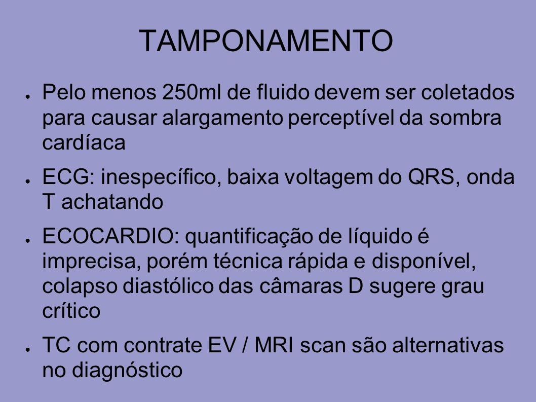 TAMPONAMENTO Pelo menos 250ml de fluido devem ser coletados para causar alargamento perceptível da sombra cardíaca.