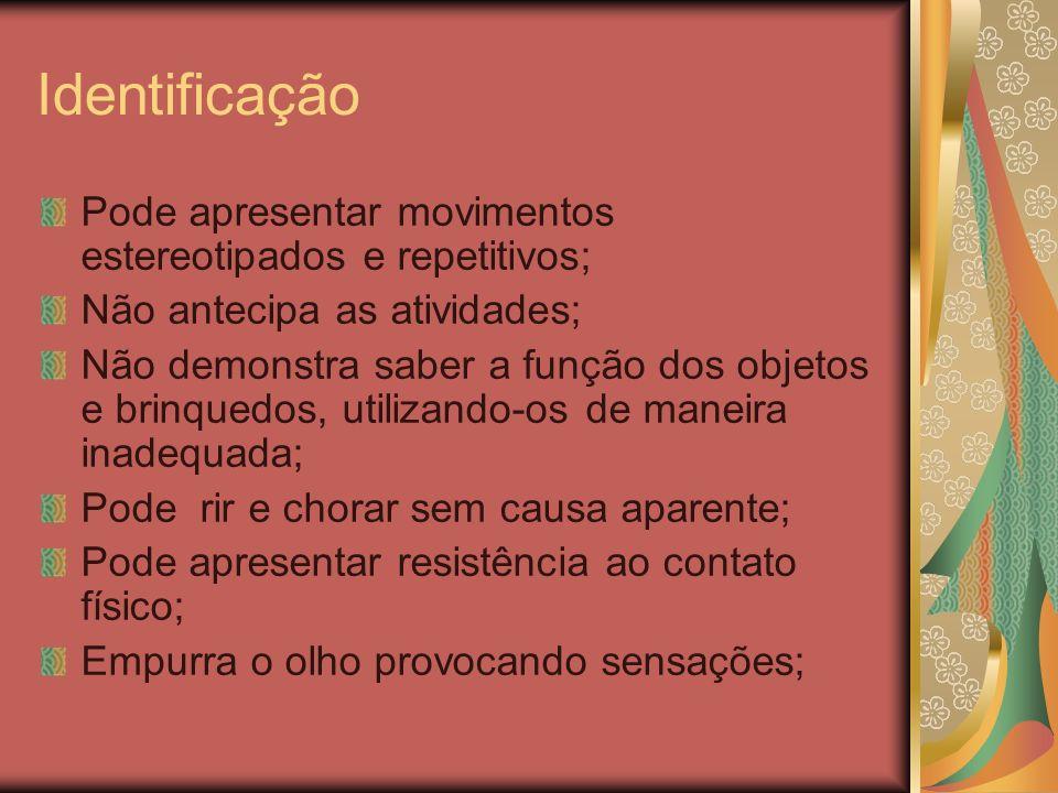 Identificação Pode apresentar movimentos estereotipados e repetitivos;