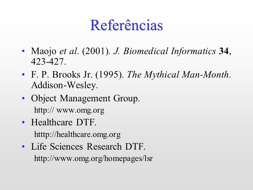 Referências Maojo et al. (2001). J. Biomedical Informatics 34, 423-427. F. P. Brooks Jr. (1995). The Mythical Man-Month. Addison-Wesley.
