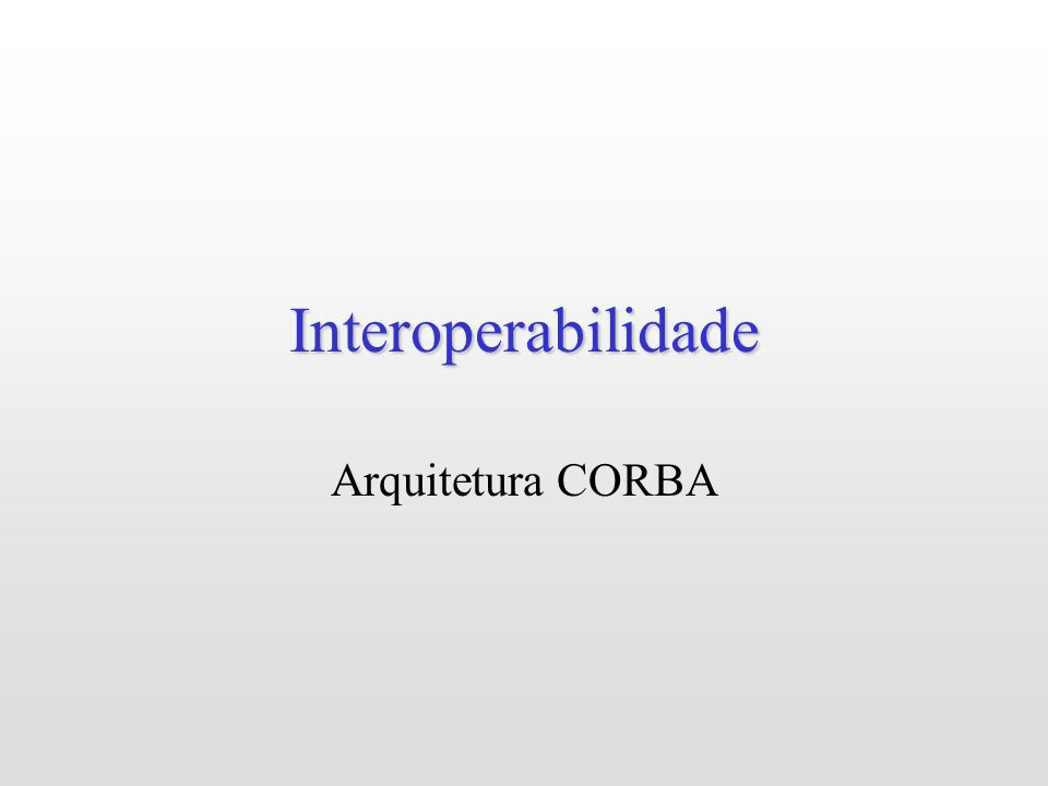 Interoperabilidade Arquitetura CORBA