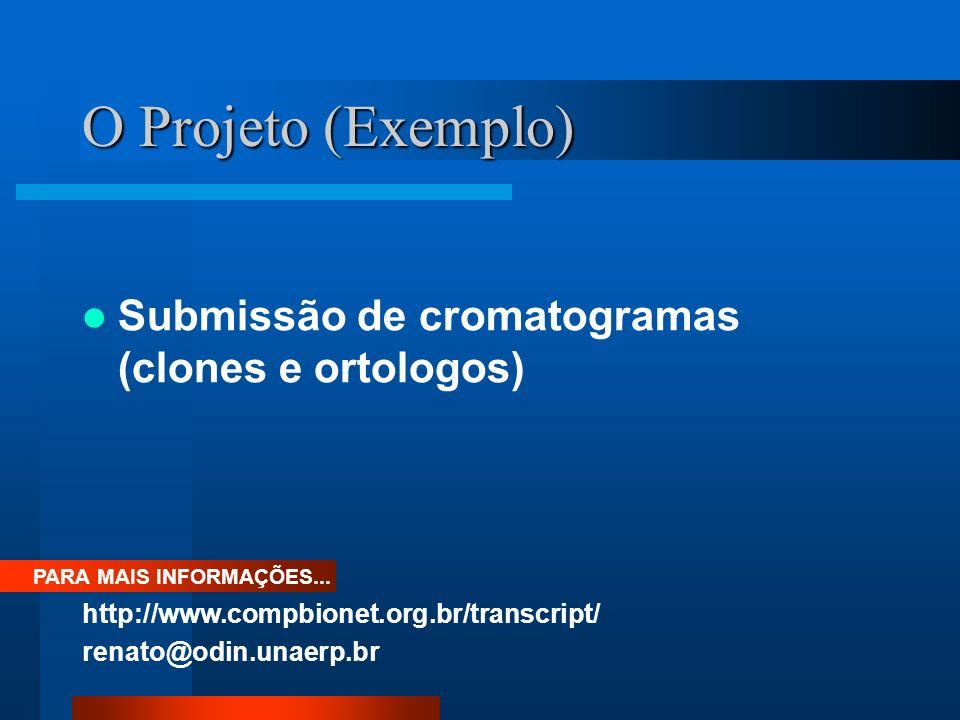 O Projeto (Exemplo) Submissão de cromatogramas (clones e ortologos)