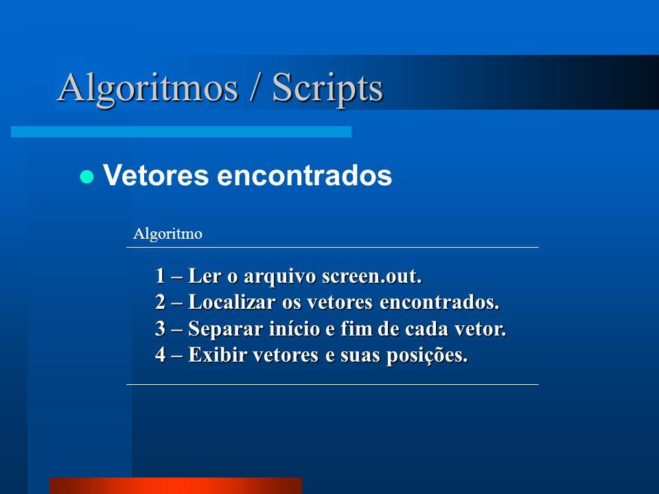 Algoritmos / Scripts Vetores encontrados 1 – Ler o arquivo screen.out.