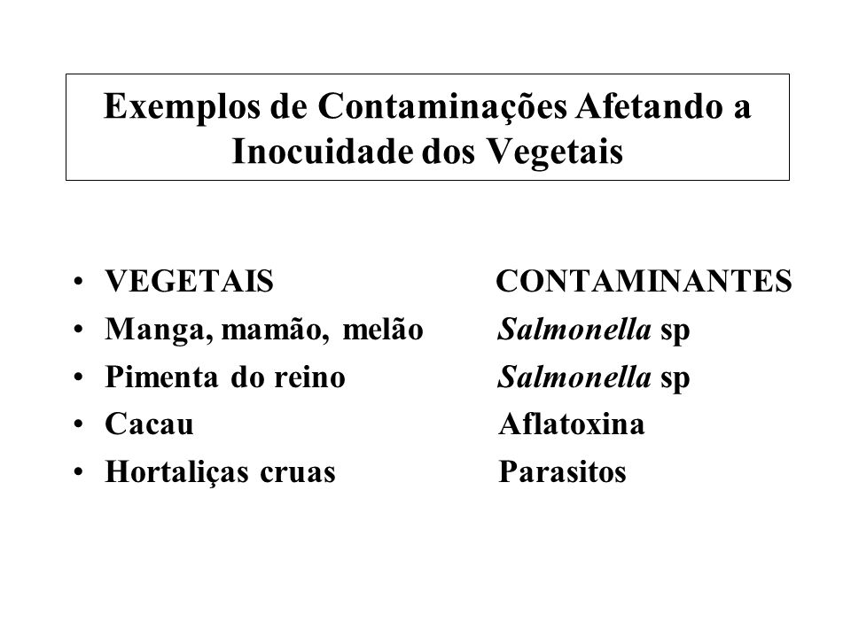 Exemplos de Contaminações Afetando a Inocuidade dos Vegetais