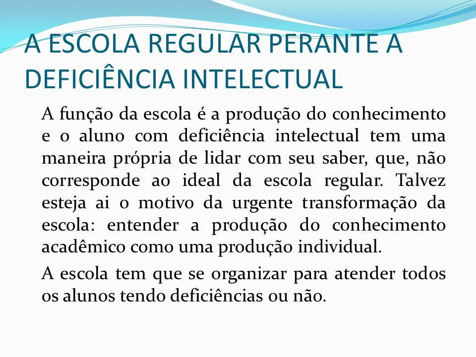 A ESCOLA REGULAR PERANTE A DEFICIÊNCIA INTELECTUAL
