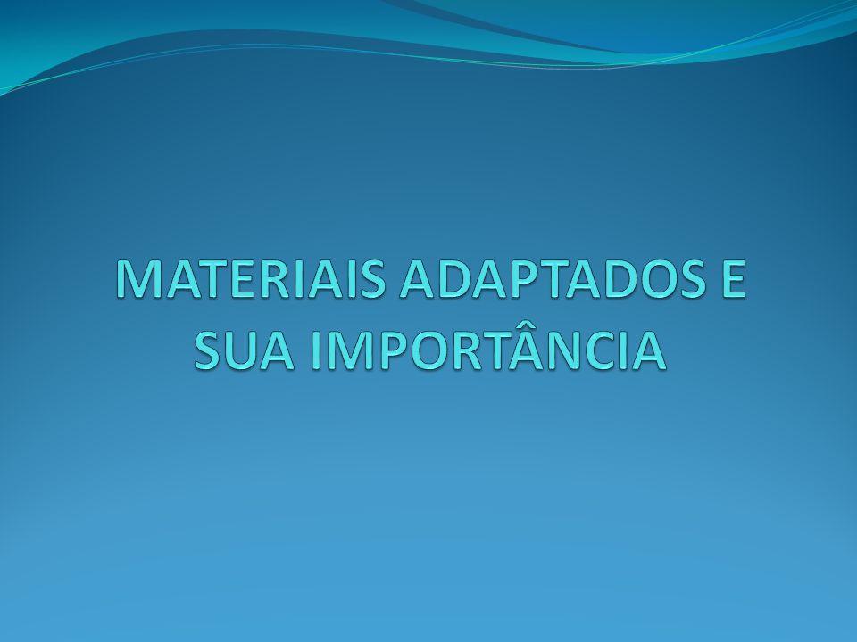 MATERIAIS ADAPTADOS E SUA IMPORTÂNCIA