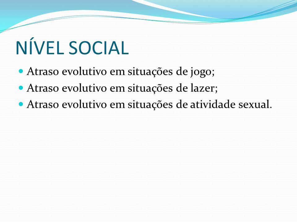 NÍVEL SOCIAL Atraso evolutivo em situações de jogo;
