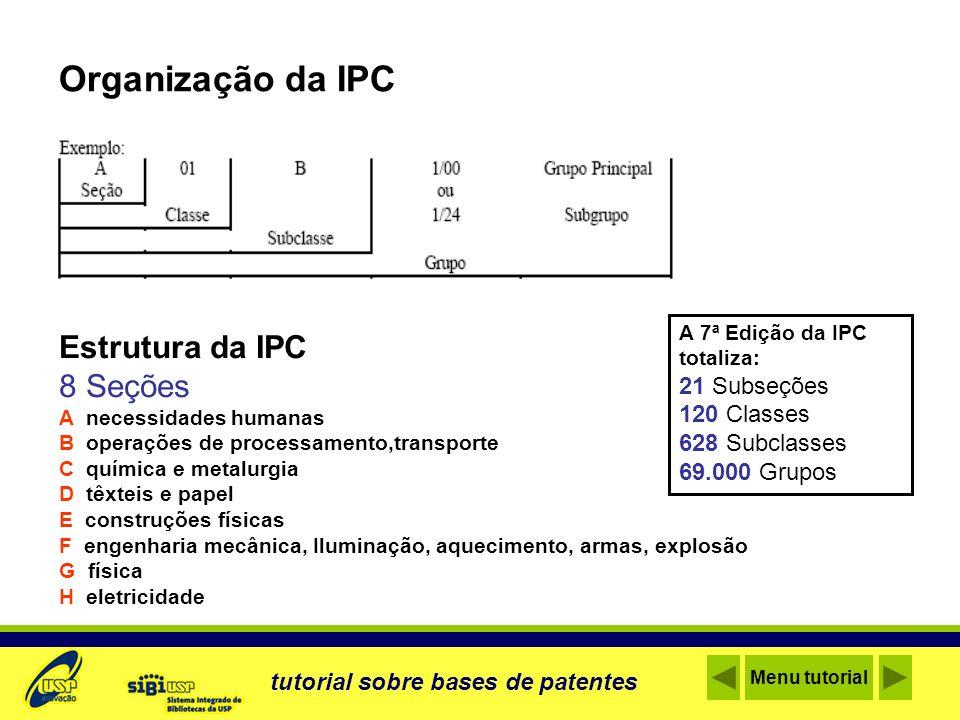 Organização da IPC Estrutura da IPC 8 Seções 21 Subseções 120 Classes