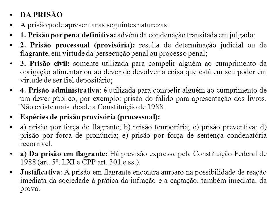 DA PRISÃO A prisão pode apresentar as seguintes naturezas: 1. Prisão por pena definitiva: advém da condenação transitada em julgado;
