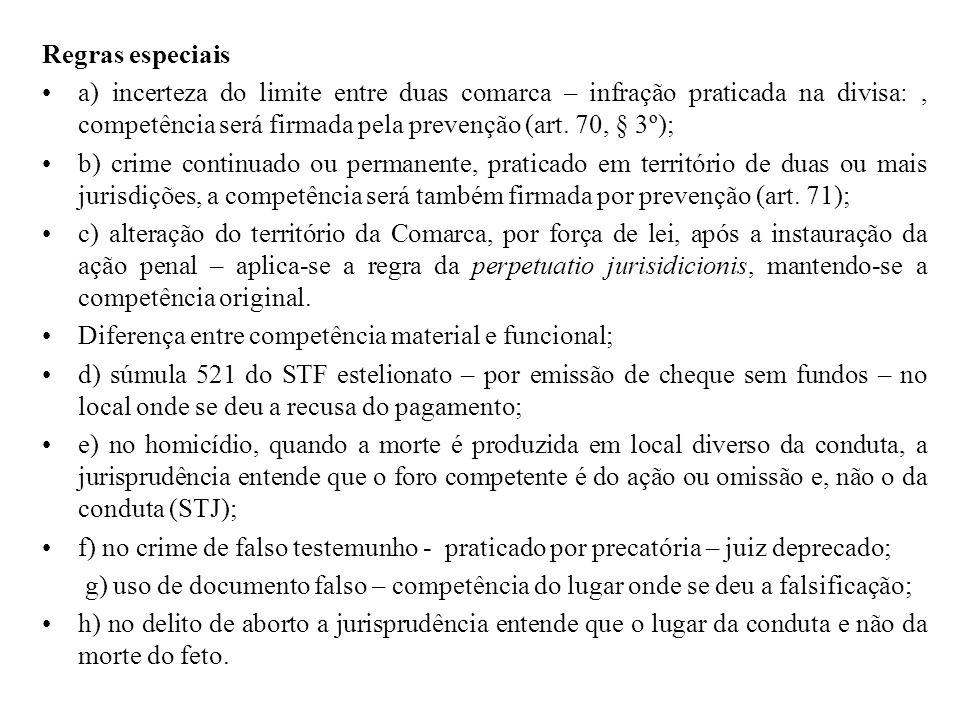 Regras especiais a) incerteza do limite entre duas comarca – infração praticada na divisa: , competência será firmada pela prevenção (art. 70, § 3º);