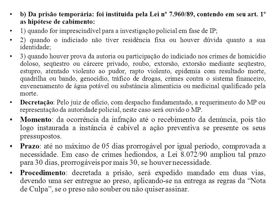 b) Da prisão temporária: foi instituída pela Lei nº 7