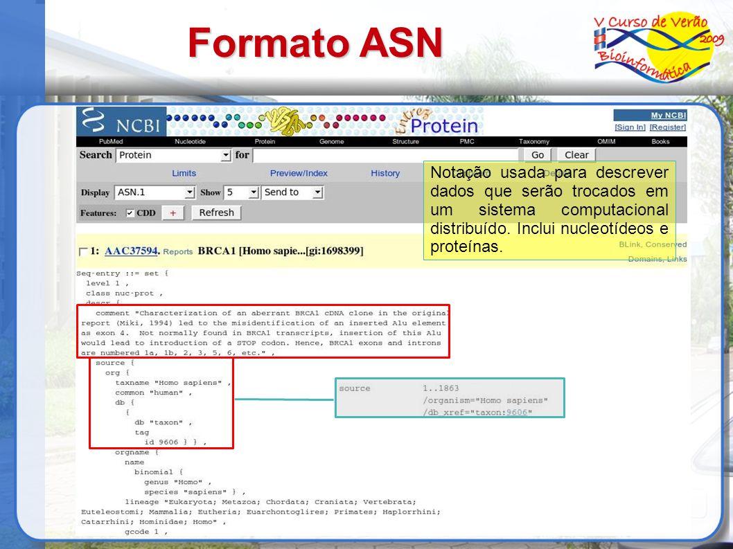 Formato ASNNotação usada para descrever dados que serão trocados em um sistema computacional distribuído. Inclui nucleotídeos e proteínas.