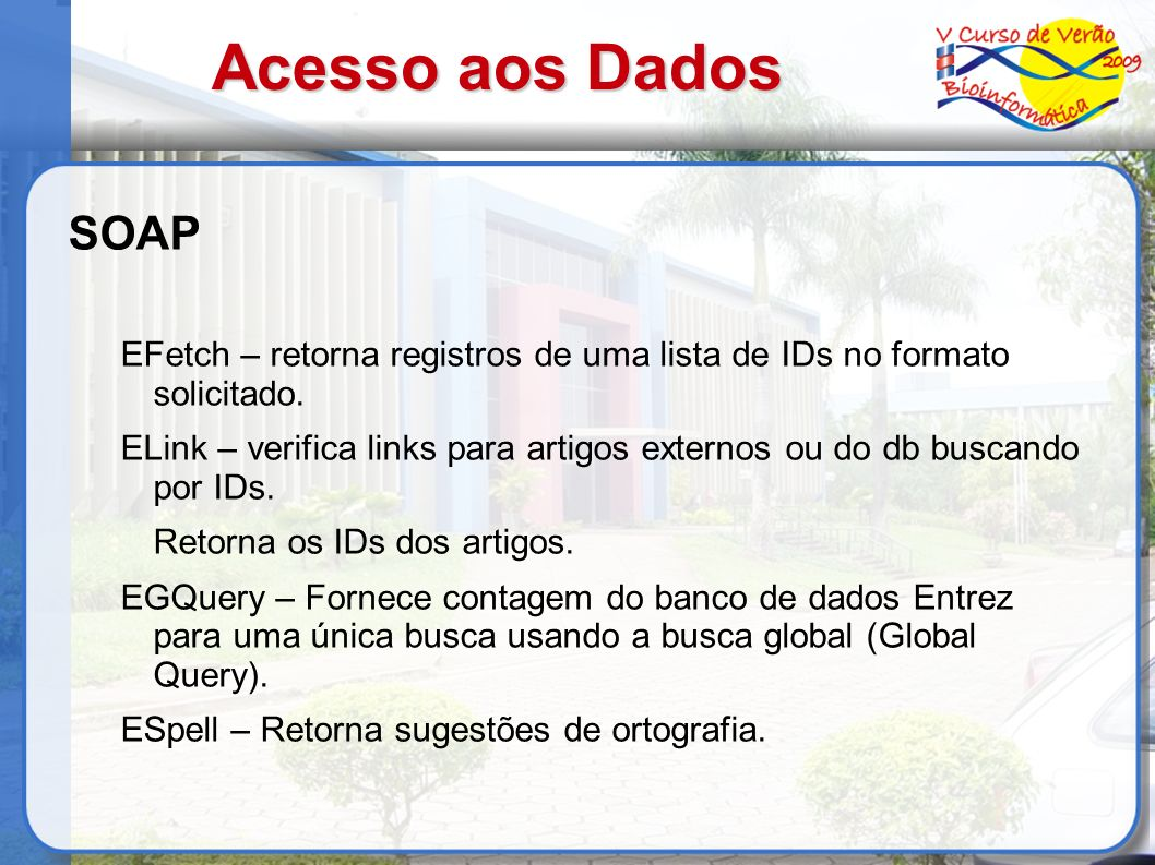 Acesso aos Dados SOAP. EFetch – retorna registros de uma lista de IDs no formato solicitado.