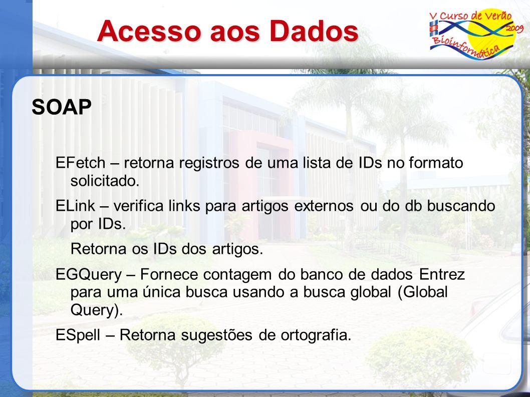 Acesso aos DadosSOAP. EFetch – retorna registros de uma lista de IDs no formato solicitado.