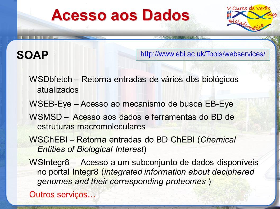 Acesso aos Dados SOAP. WSDbfetch – Retorna entradas de vários dbs biológicos atualizados. WSEB-Eye – Acesso ao mecanismo de busca EB-Eye.