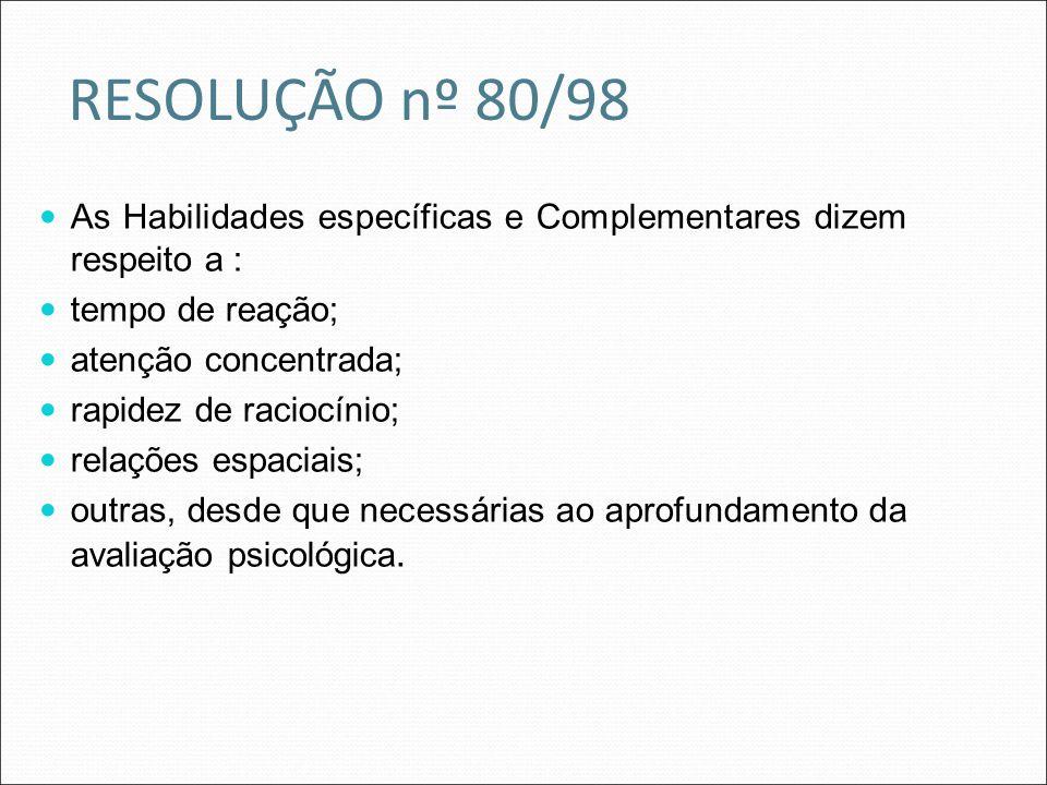 RESOLUÇÃO nº 80/98 As Habilidades específicas e Complementares dizem respeito a : tempo de reação;