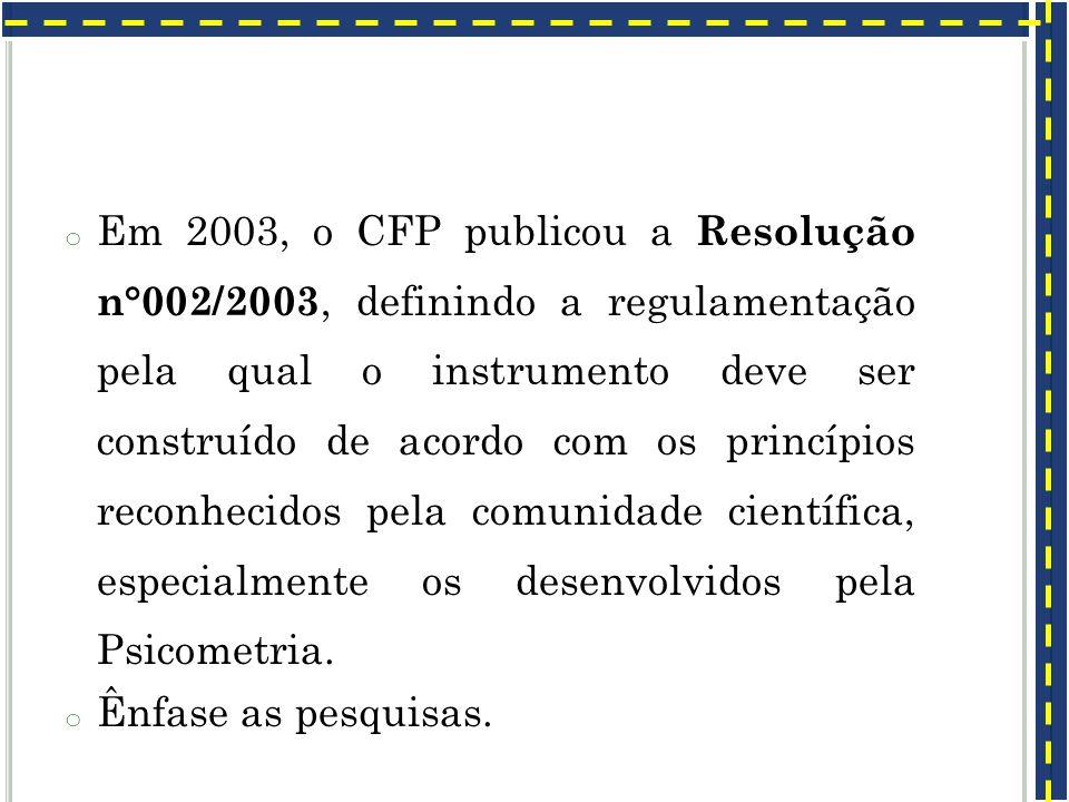 Em 2003, o CFP publicou a Resolução n°002/2003, definindo a regulamentação pela qual o instrumento deve ser construído de acordo com os princípios reconhecidos pela comunidade científica, especialmente os desenvolvidos pela Psicometria.