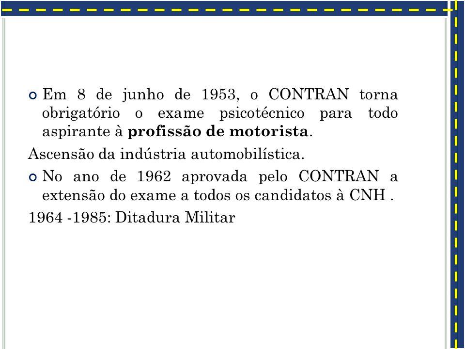 Em 8 de junho de 1953, o CONTRAN torna obrigatório o exame psicotécnico para todo aspirante à profissão de motorista.