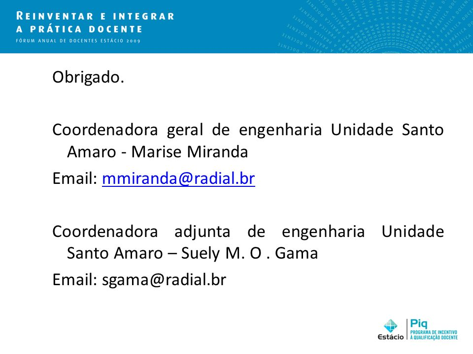 Obrigado. Coordenadora geral de engenharia Unidade Santo Amaro - Marise Miranda. Email: mmiranda@radial.br.