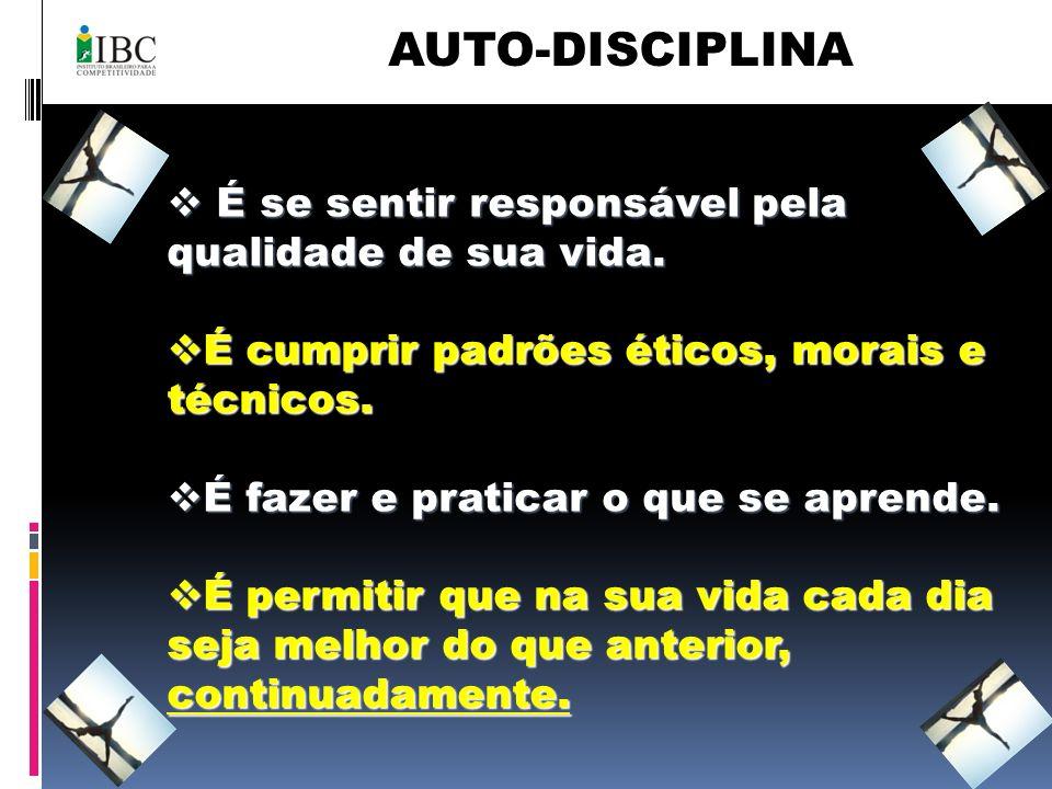 AUTO-DISCIPLINA É se sentir responsável pela qualidade de sua vida.