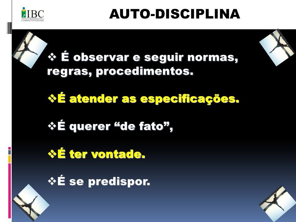 AUTO-DISCIPLINA É observar e seguir normas, regras, procedimentos.
