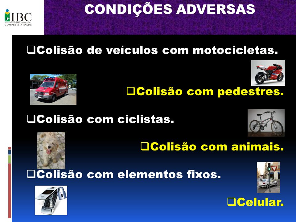 CONDIÇÕES ADVERSAS Colisão de veículos com motocicletas.