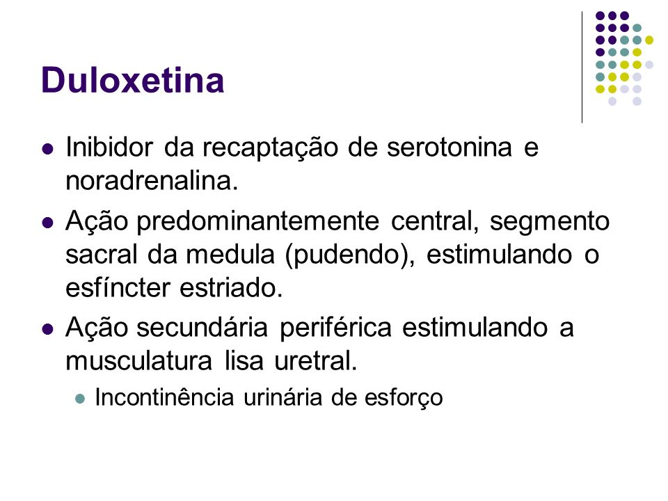 Duloxetina Inibidor da recaptação de serotonina e noradrenalina.