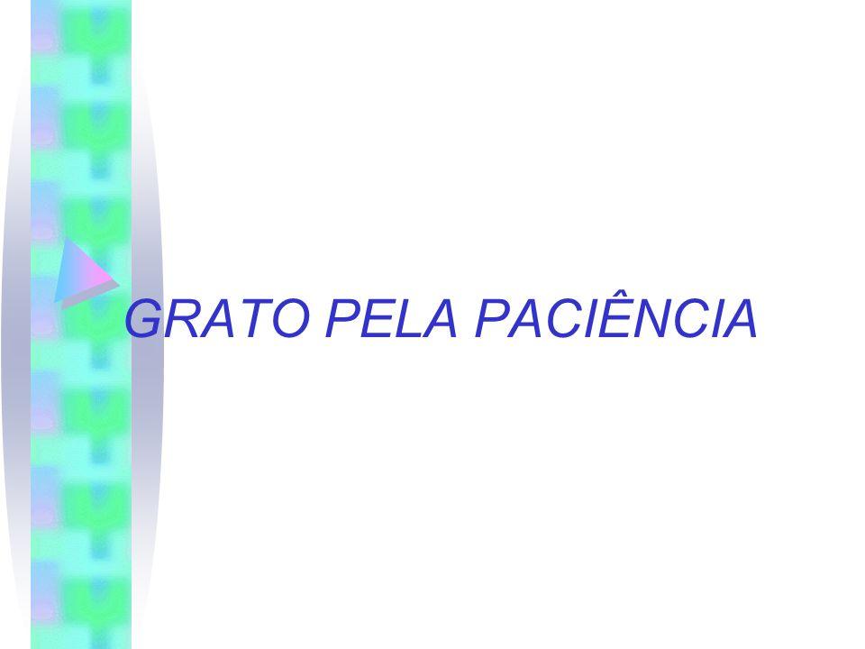 GRATO PELA PACIÊNCIA