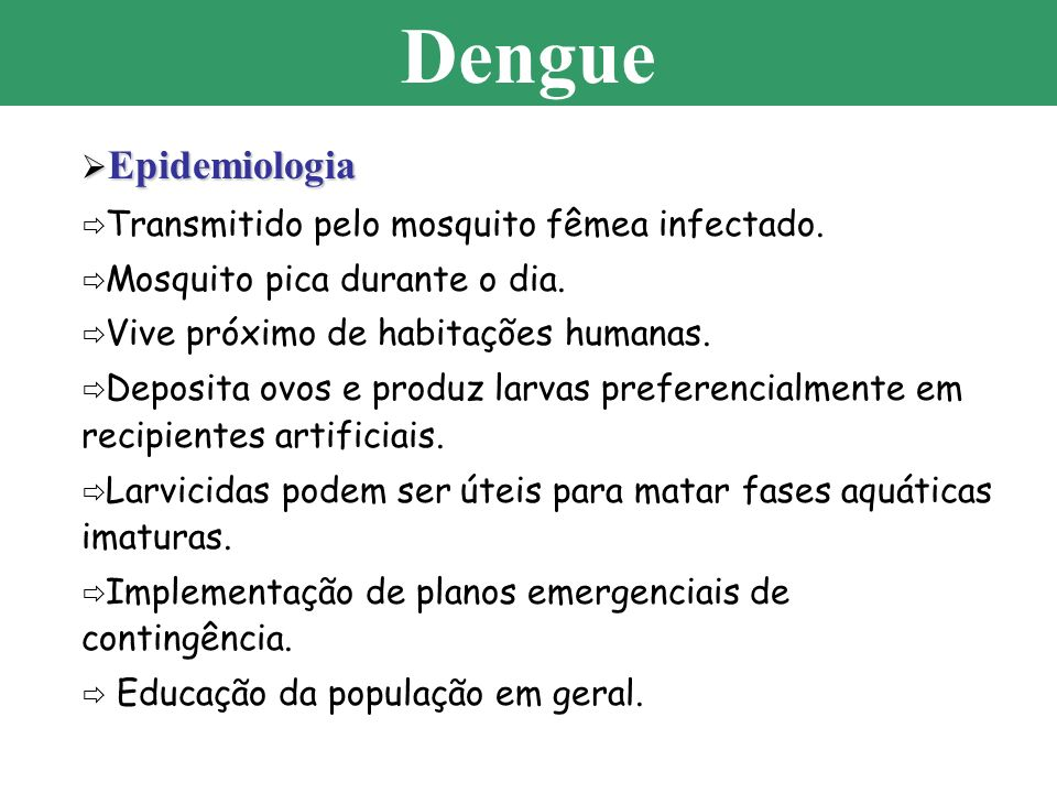 Dengue Epidemiologia Transmitido pelo mosquito fêmea infectado.