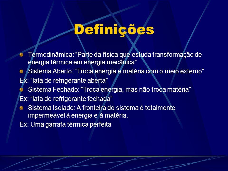 Definições Termodinâmica: Parte da física que estuda transformação de energia térmica em energia mecânica