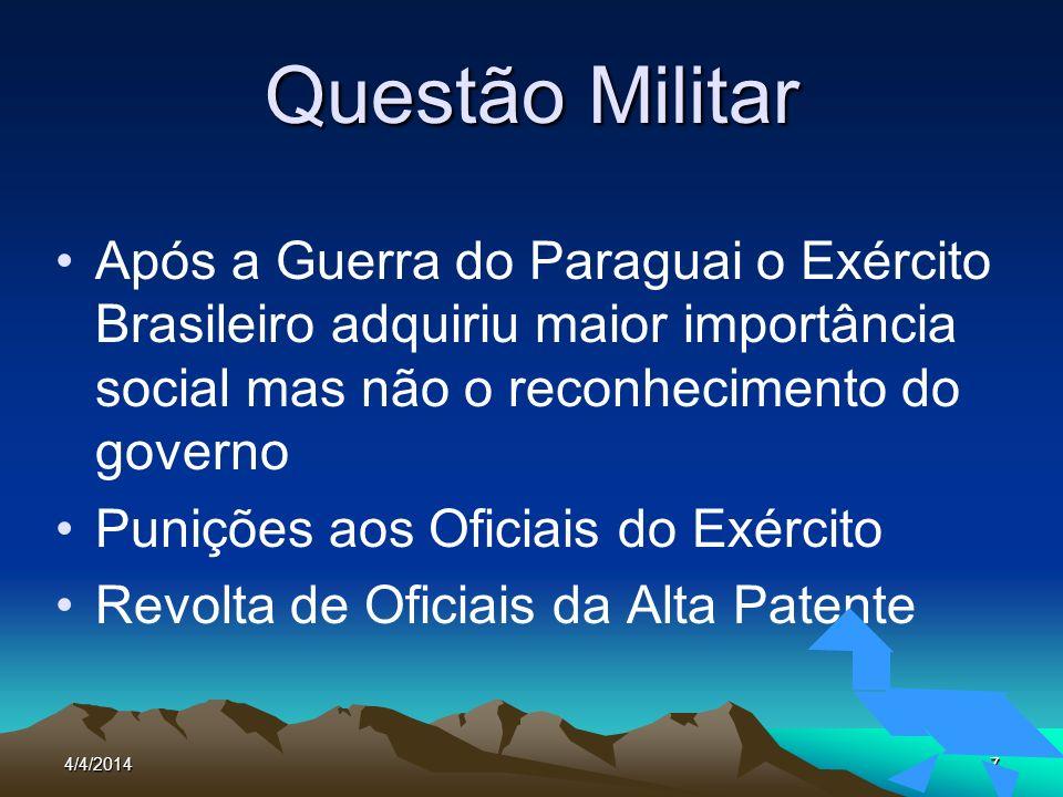 Questão Militar Após a Guerra do Paraguai o Exército Brasileiro adquiriu maior importância social mas não o reconhecimento do governo.