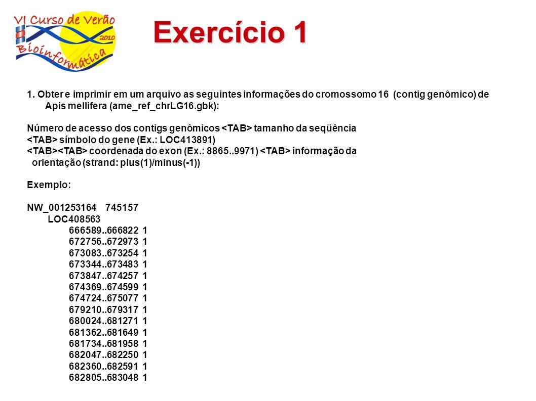 Exercício 11. Obter e imprimir em um arquivo as seguintes informações do cromossomo 16 (contig genômico) de Apis mellifera (ame_ref_chrLG16.gbk):