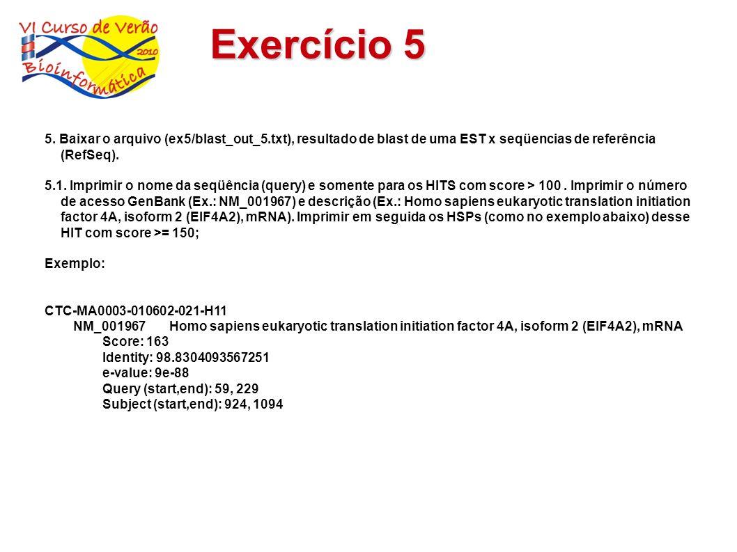 Exercício 5 5. Baixar o arquivo (ex5/blast_out_5.txt), resultado de blast de uma EST x seqüencias de referência (RefSeq).