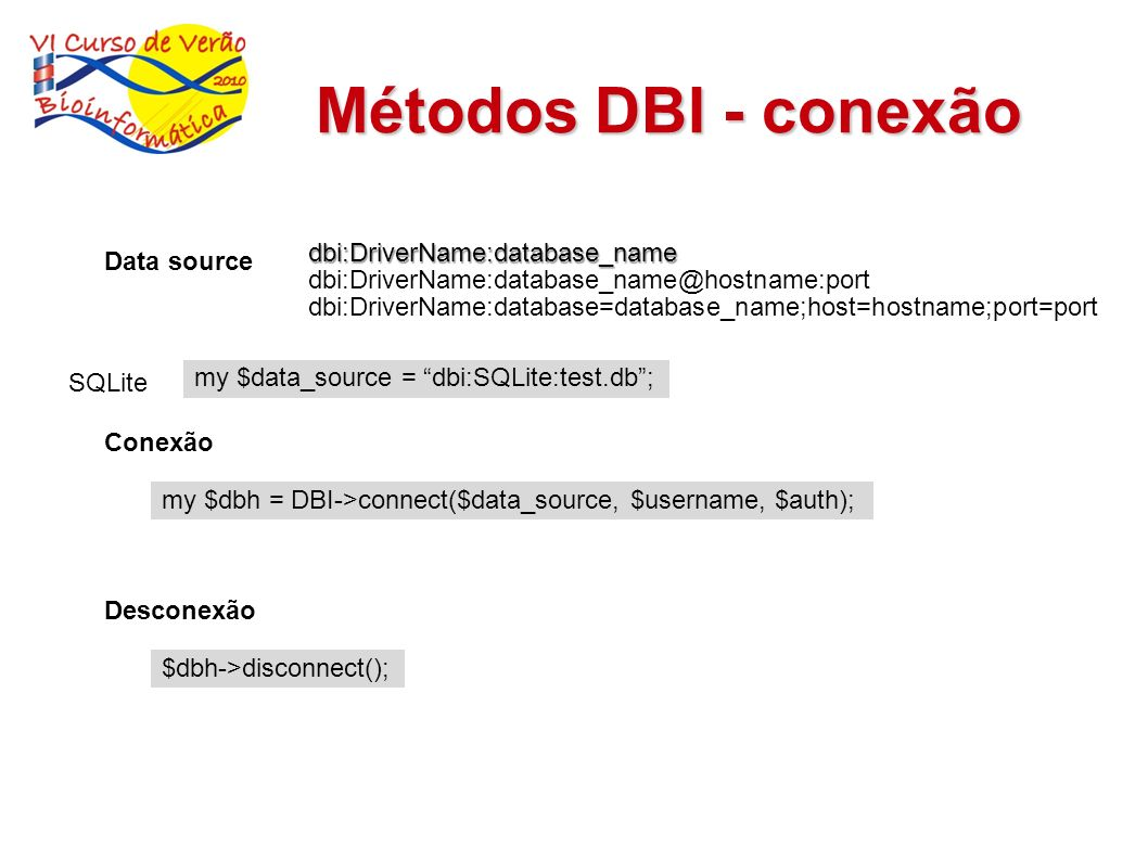 Métodos DBI - conexão dbi:DriverName:database_name Data source
