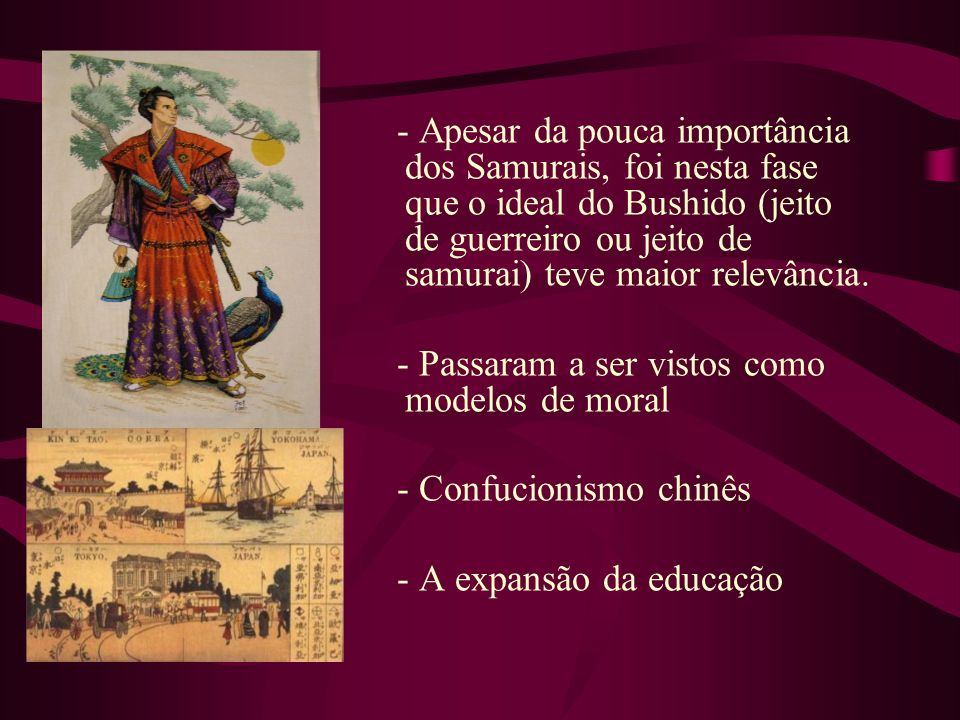 - Apesar da pouca importância dos Samurais, foi nesta fase que o ideal do Bushido (jeito de guerreiro ou jeito de samurai) teve maior relevância.