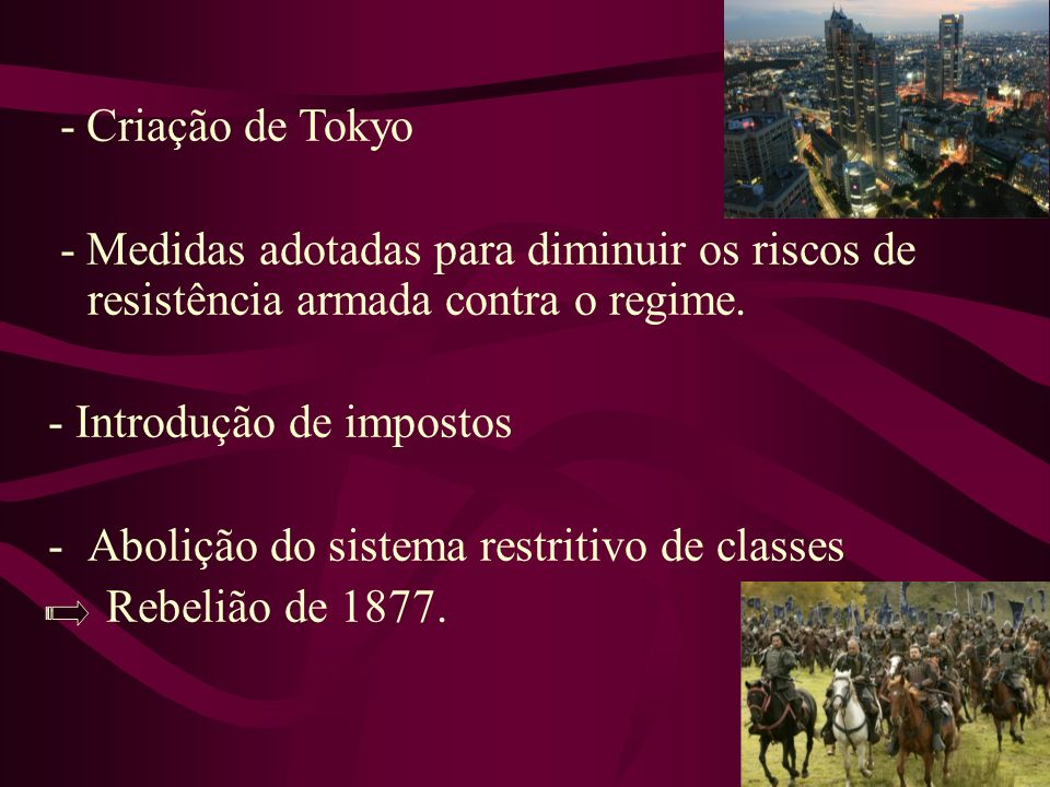 - Criação de Tokyo- Medidas adotadas para diminuir os riscos de resistência armada contra o regime.