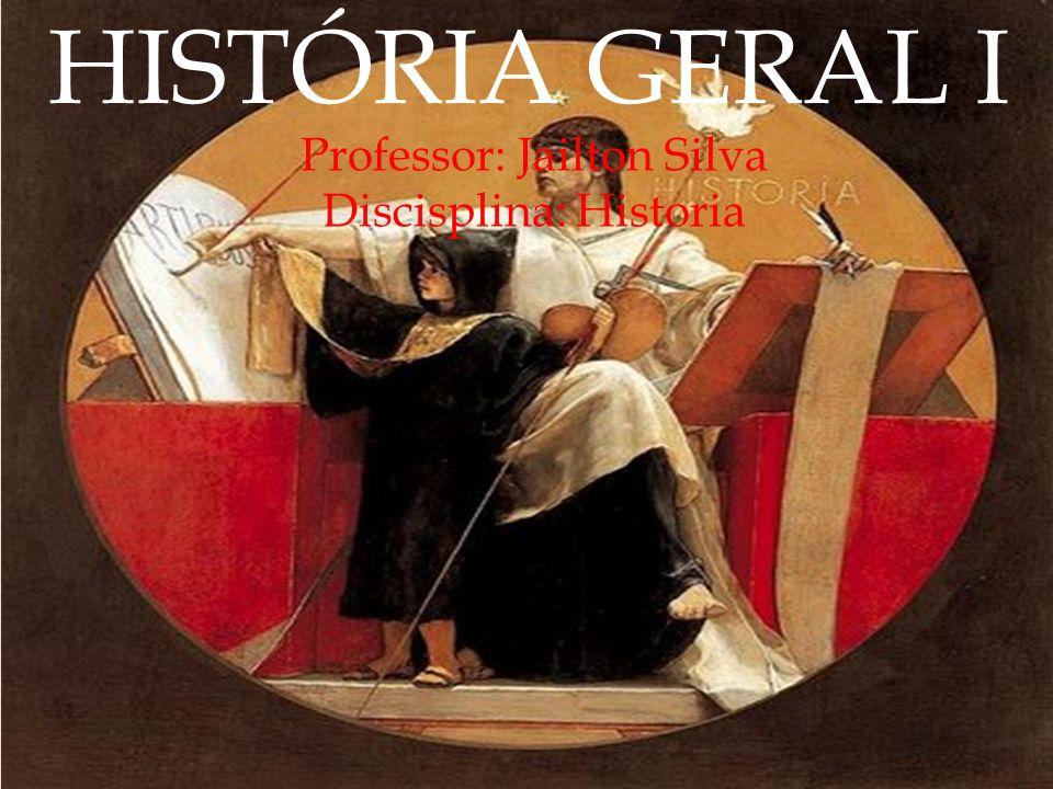 Professor: Jailton Silva Discisplina: Historia