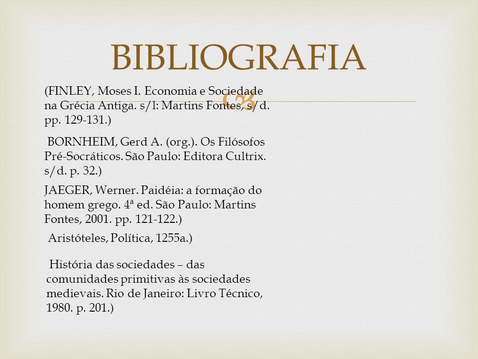 BIBLIOGRAFIA (FINLEY, Moses I. Economia e Sociedade na Grécia Antiga. s/l: Martins Fontes, s/d. pp. 129-131.)