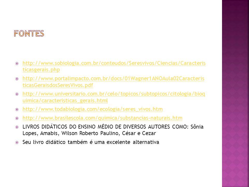 fontes http://www.sobiologia.com.br/conteudos/Seresvivos/Ciencias/Caracteris ticasgerais.php.