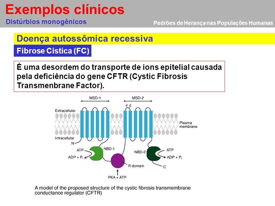 Exemplos clínicos Doença autossômica recessiva Fibrose Cística (FC)