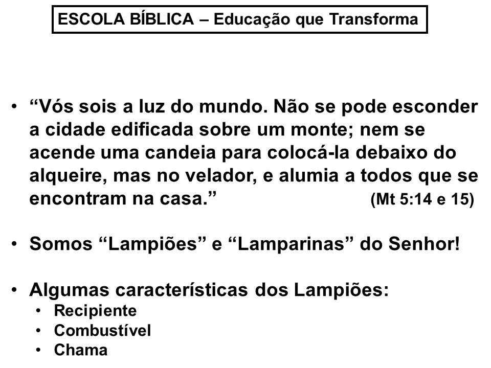 Somos Lampiões e Lamparinas do Senhor!