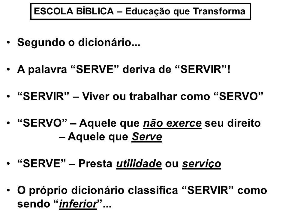A palavra SERVE deriva de SERVIR !