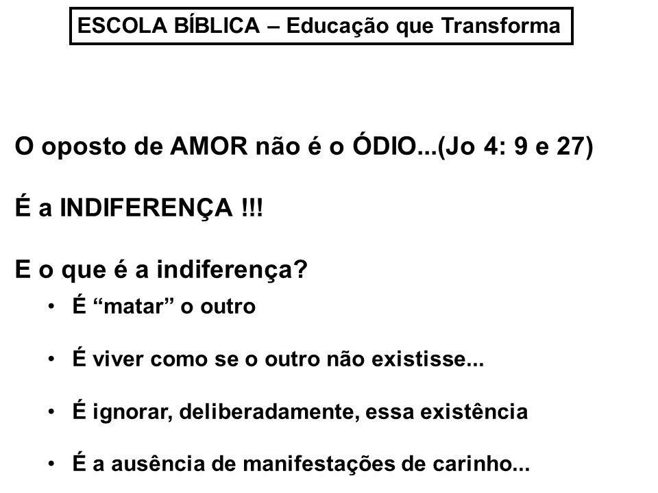 O oposto de AMOR não é o ÓDIO...(Jo 4: 9 e 27) É a INDIFERENÇA !!!